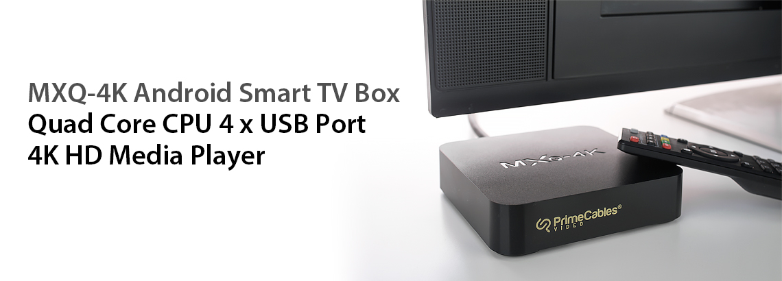 MXQ-4K Android Smart TV Box 4K HD Media Player, UL Certification Power  Charger - Primecables®